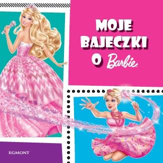 Barbie. Moje bajeczki ze świata fantazji